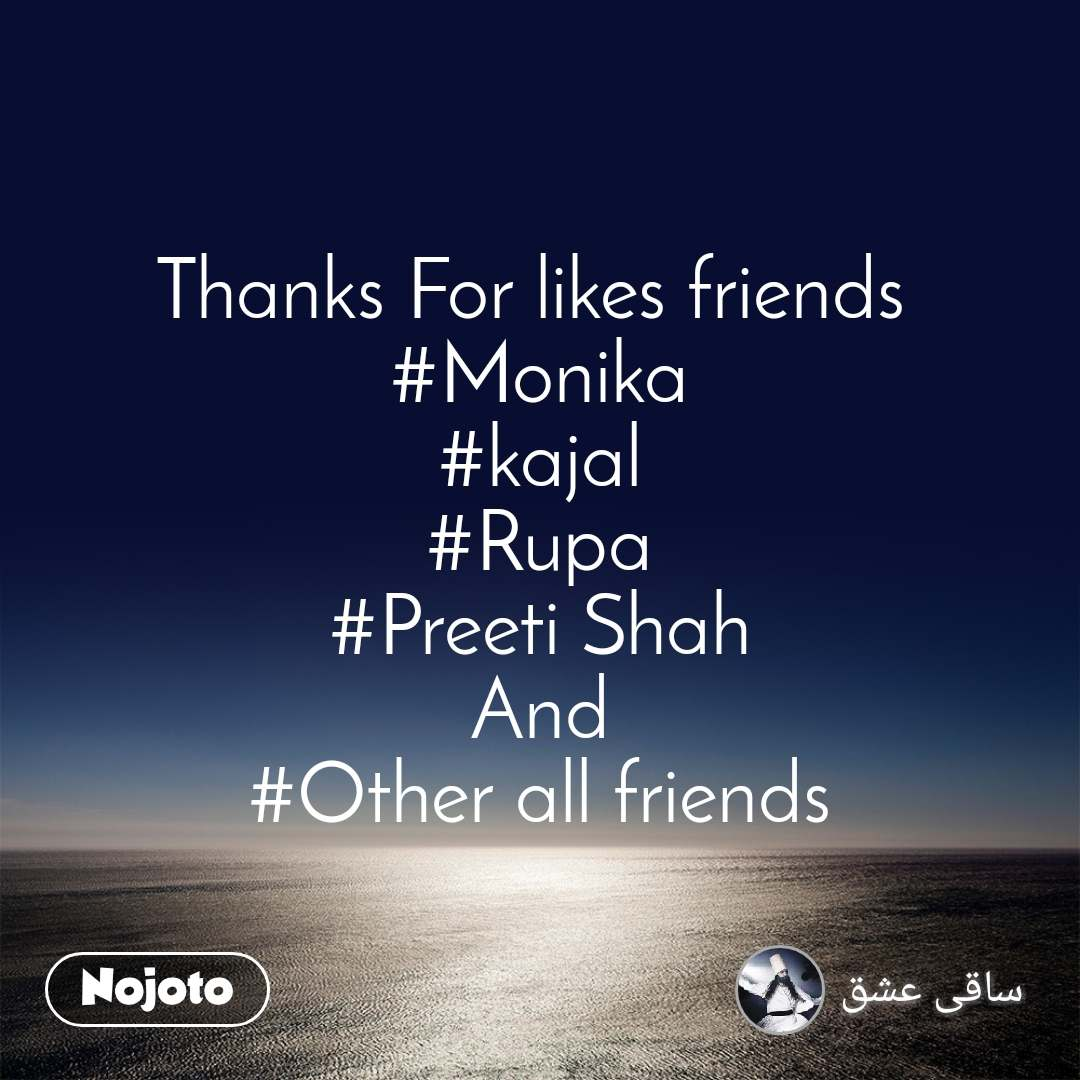 Thanks For likes friends  #Monika #kajal #Rupa #Preeti Shah And #Other all friends