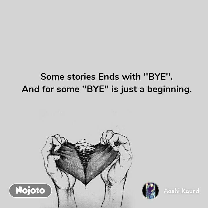 Some stories Ends with ''BYE''. And for some ''BYE'' is just a beginning.
