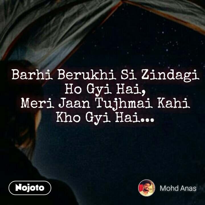 Barhi Berukhi Si Zindagi Ho Gyi Hai, Meri Jaan Tujhmai Kahi Kho Gyi Hai...