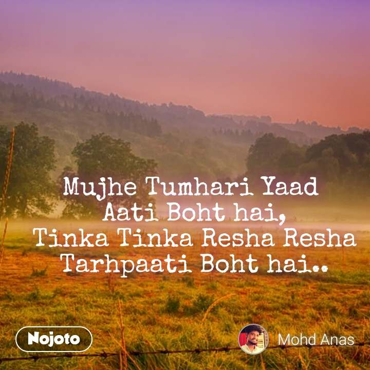 Mujhe Tumhari Yaad  Aati Boht hai, Tinka Tinka Resha Resha Tarhpaati Boht hai..