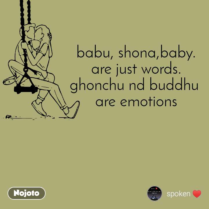 babu, shona,baby. are just words. ghonchu nd buddhu  are emotions