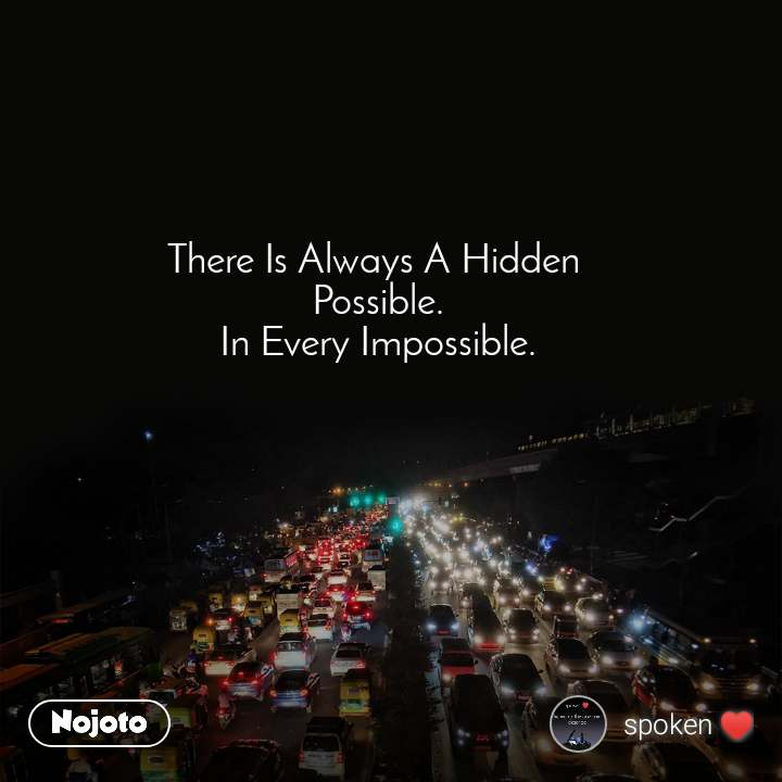 There Is Always A Hidden  Possible. In Every Impossible.