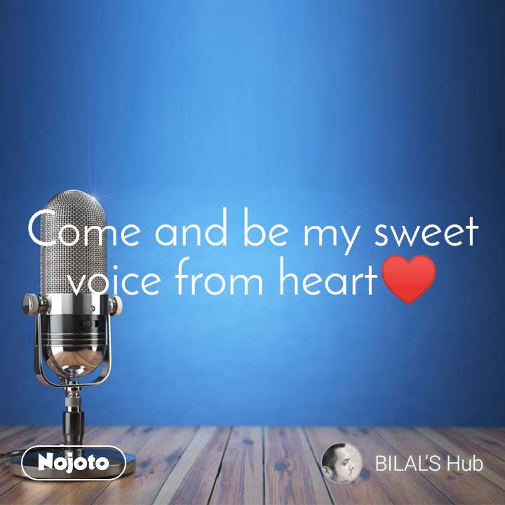 Come and be my sweet voice from heart♥️