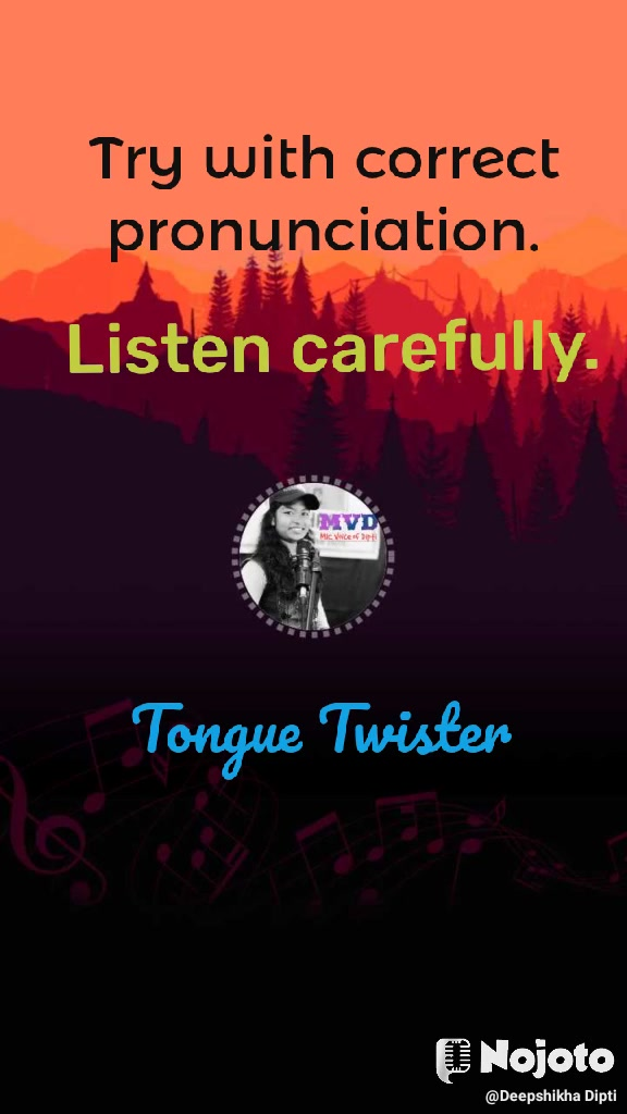 Try with correct pronunciation. Listen carefully. Tongue Twister
