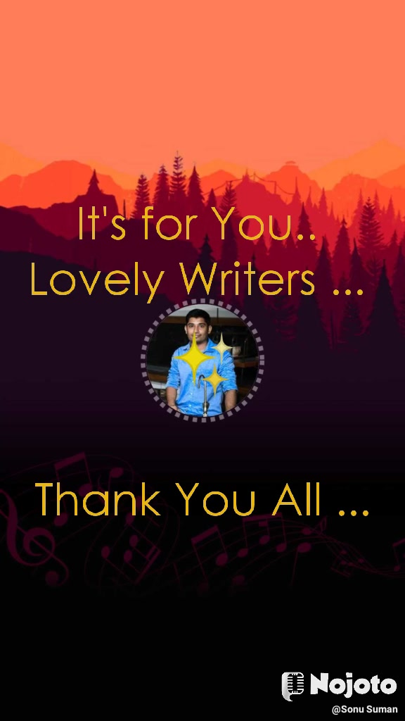 ✨ It's for You..  Lovely Writers ...     Thank You All ...