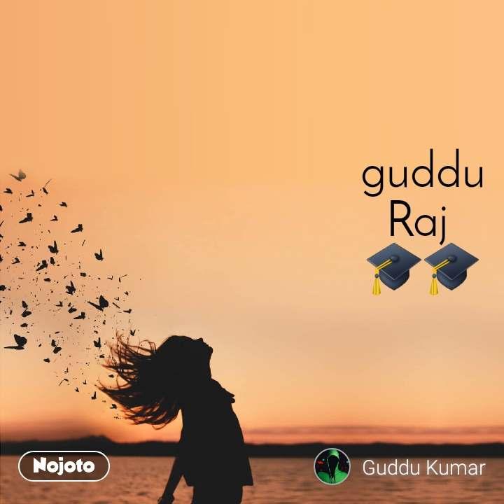 guddu Raj  🎓🎓