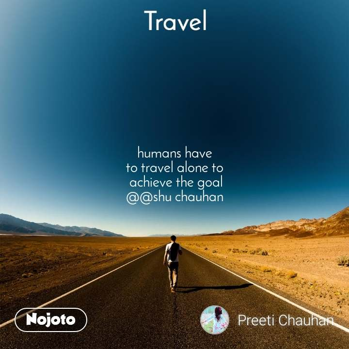 Travel   humans have  to travel alone to  achieve the goal @@shu chauhan