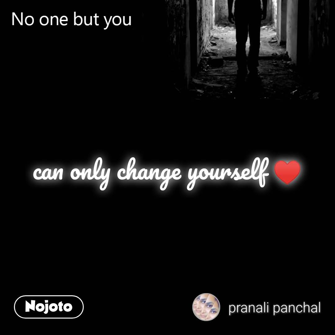 No one but you can only change yourself ♥️