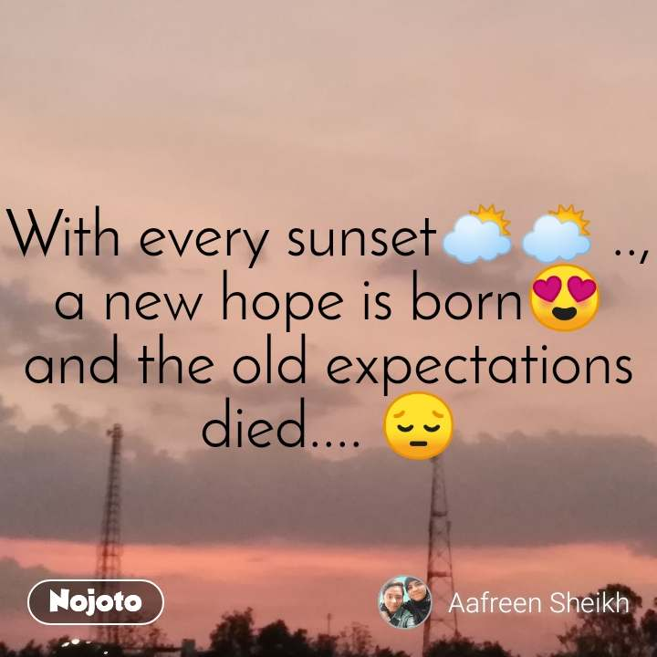 #DearZindagi With every sunset🌥️🌥️ .., a new hope is born😍  and the old expectations died.... 😔