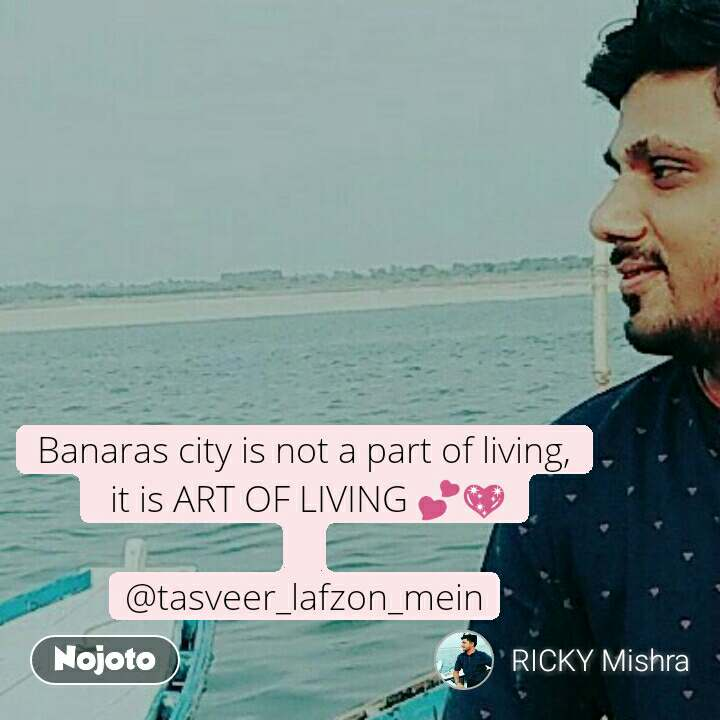 Banaras city is not a part of living,  it is ART OF LIVING 💕💖  @tasveer_lafzon_mein