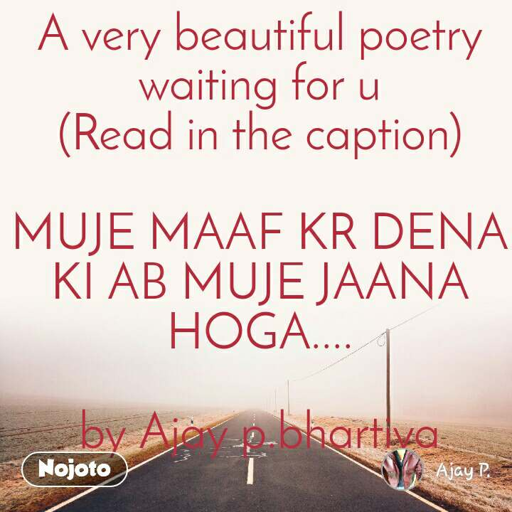 A very beautiful poetry  waiting for u (Read in the caption)  MUJE MAAF KR DENA KI AB MUJE JAANA HOGA....  by Ajay p.bhartiya
