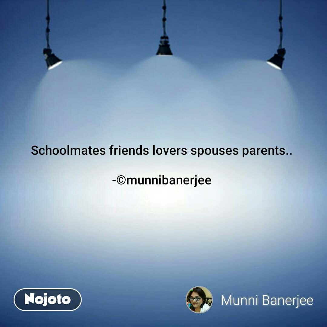 Schoolmates friends lovers spouses parents..  -©munnibanerjee