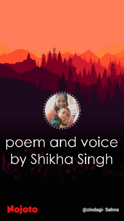 poem and voice by Shikha Singh