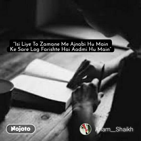 """Isi Liye To Zamane Me Ajnabi Hu Main Ke Sare Log Farishte Hai Aadmi Hu Main"" #NojotoQuote"