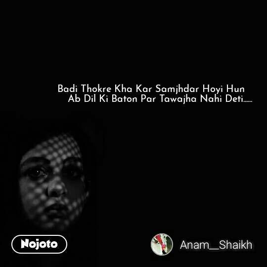 Badi Thokre Kha Kar Samjhdar Hoyi Hun       Ab Dil Ki Baton Par Tawajha Nahi Deti...... #NojotoQuote