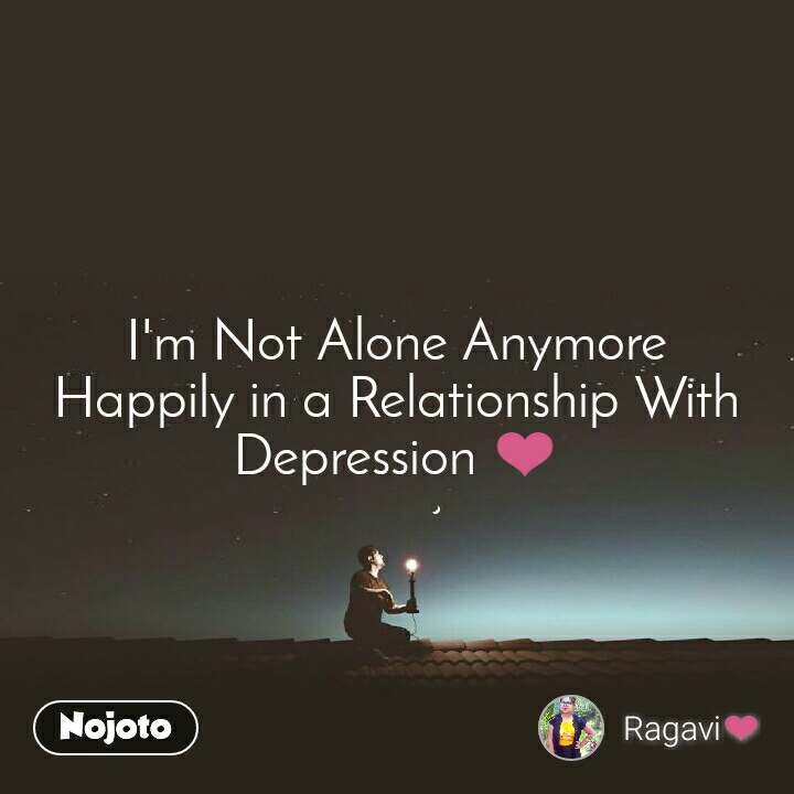 I'm Not Alone Anymore Happily in a Relationship With Depression ❤