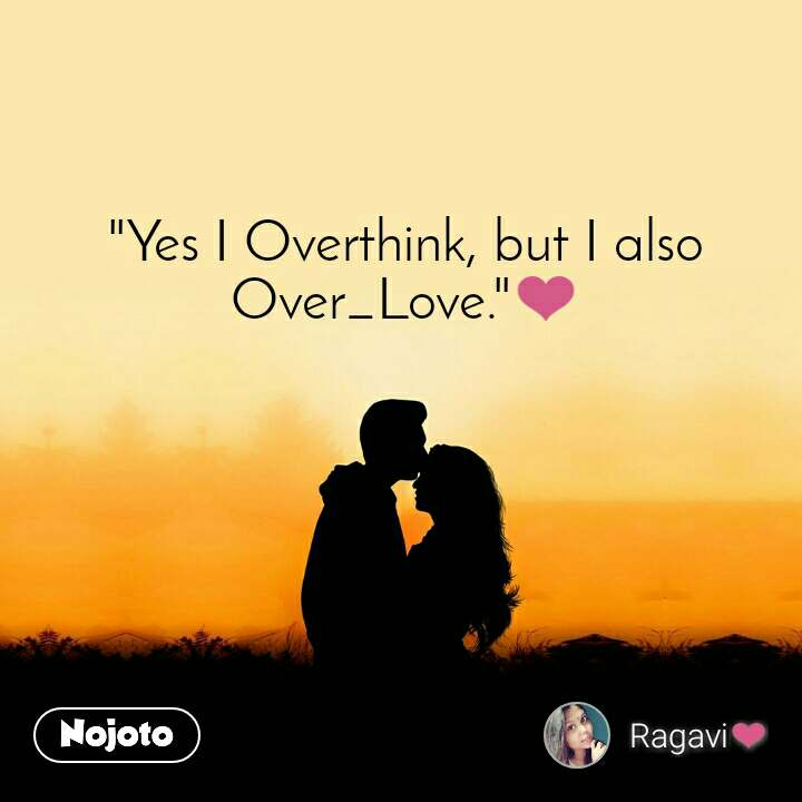 """""""Yes I Overthink, but I also Over_Love.""""❤"""