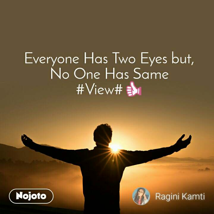 Everyone Has Two Eyes but, No One Has Same #View#👍
