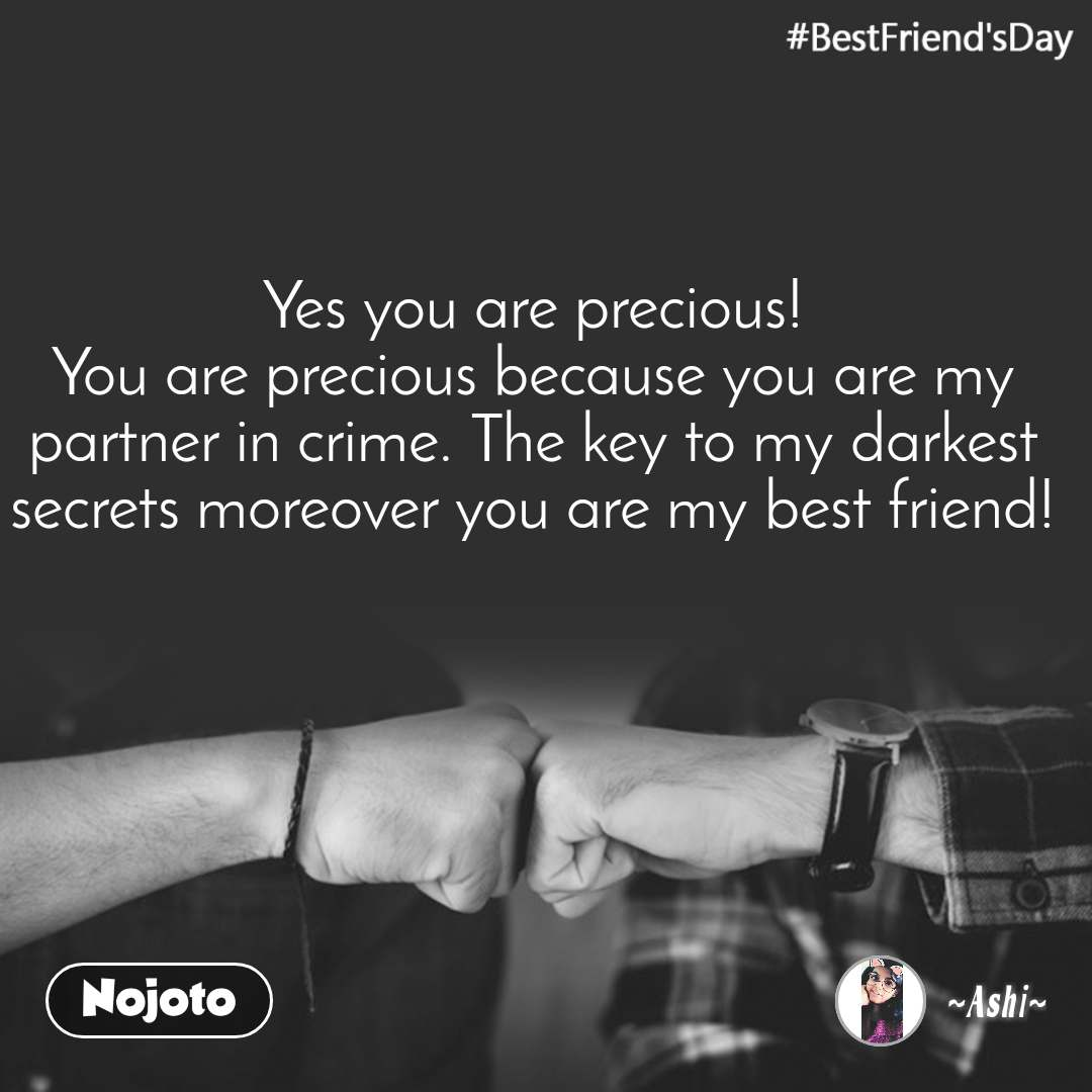 #BestFriend'sDay Yes you are precious! You are precious because you are my partner in crime. The key to my darkest secrets moreover you are my best friend!