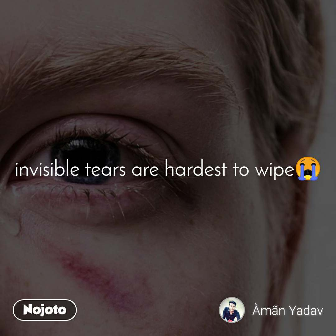 invisible tears are hardest to wipe😭