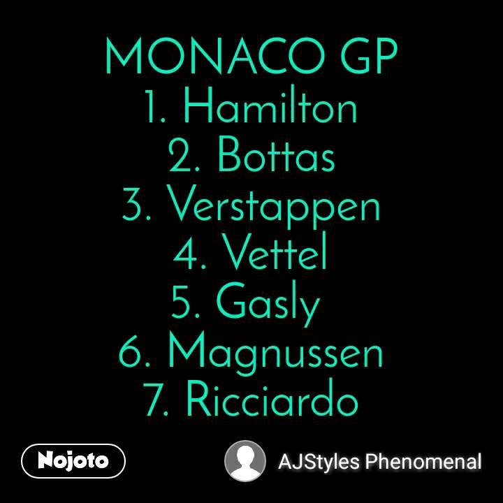 MONACO GP 1. Hamilton 2. Bottas 3. Verstappen 4. Vettel 5. Gasly  6. Magnussen 7. Ricciardo