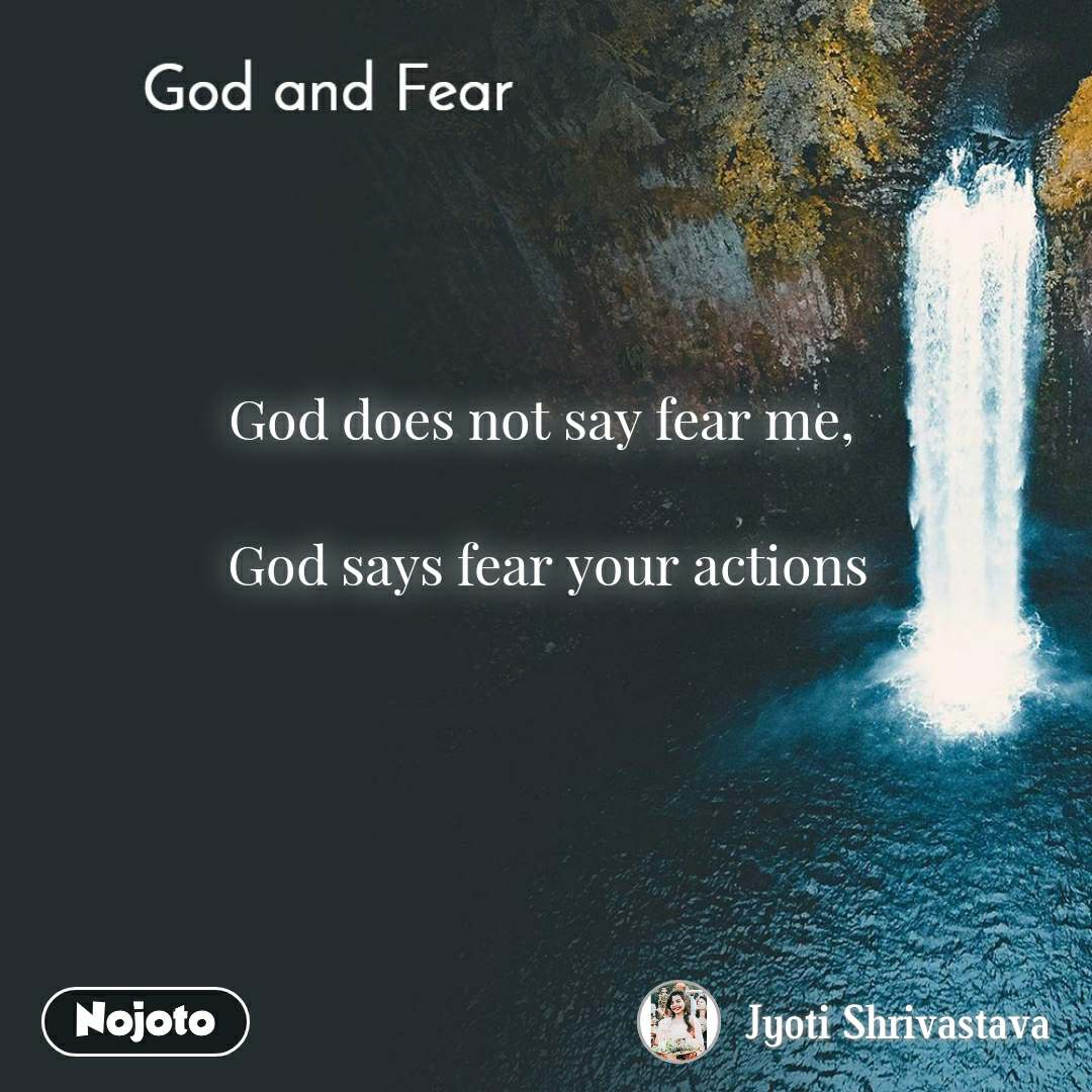 God and Fear God does not say fear me,   God says fear your actions