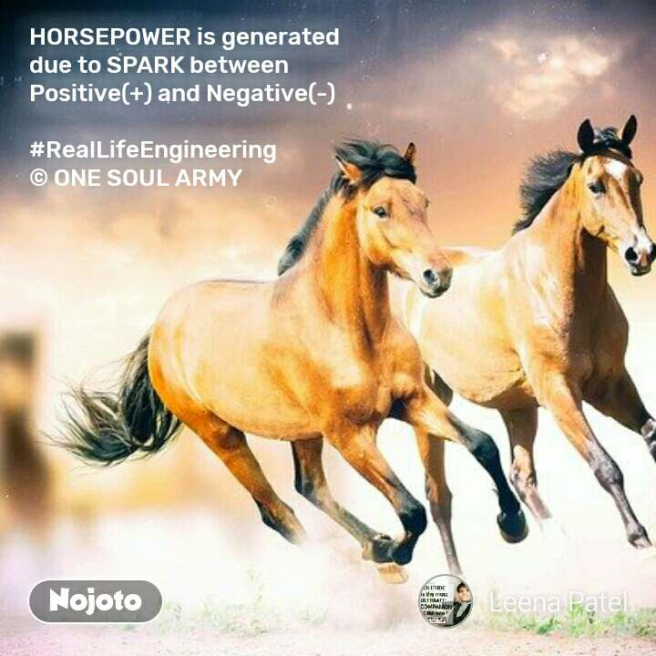 HORSEPOWER is generated  due to SPARK between  Positive(+) and Negative(-)  #RealLifeEngineering © ONE SOUL ARMY