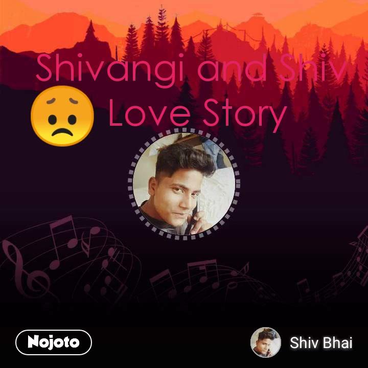 Shivangi and Shiv  Love Story 😞
