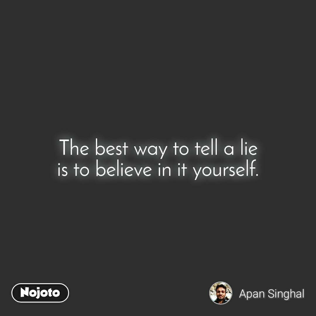 #Pehlealfaaz The best way to tell a lie is to believe in it yourself.