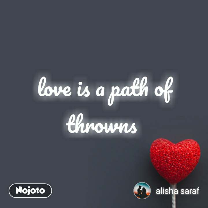love is a path of throwns