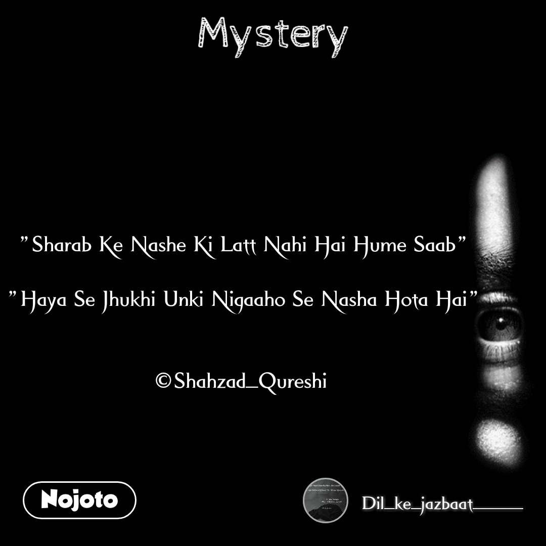 """Mystery """"Sharab Ke Nashe Ki Latt Nahi Hai Hume Saab""""  """"Haya Se Jhukhi Unki Nigaaho Se Nasha Hota Hai""""   ©Shahzad_Qureshi"""