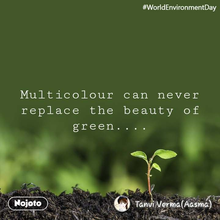 #WorldEnvironmentDay Multicolour can never replace the beauty of green....