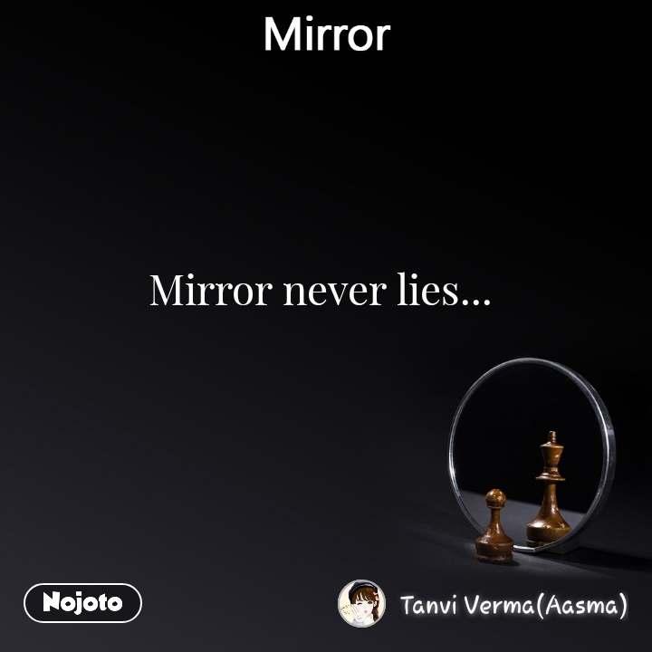 Mirror Mirror never lies...