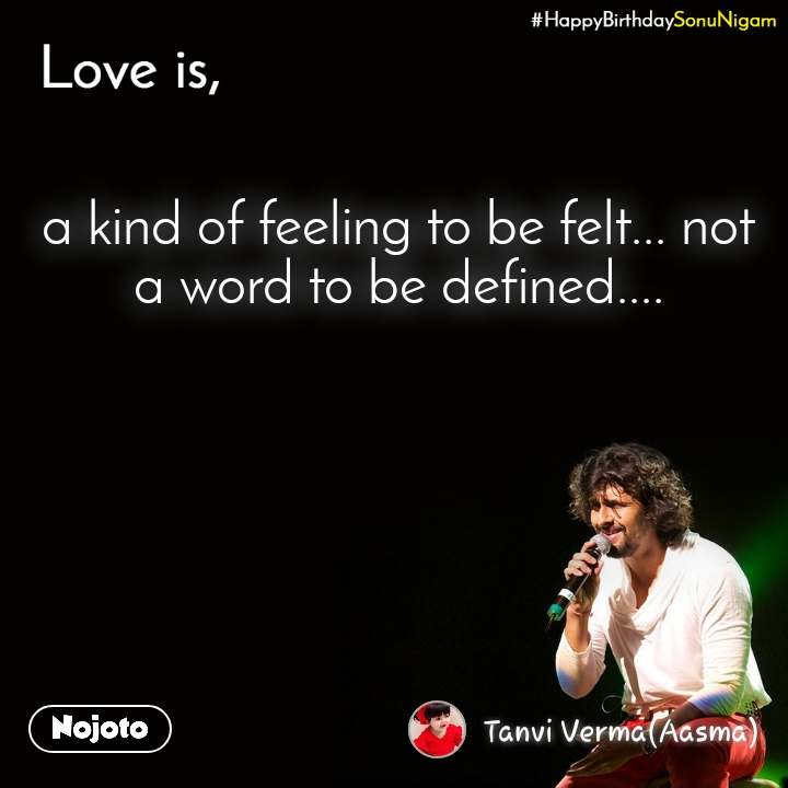 Happy Birthday Sonu Nigam a kind of feeling to be felt... not a word to be defined....