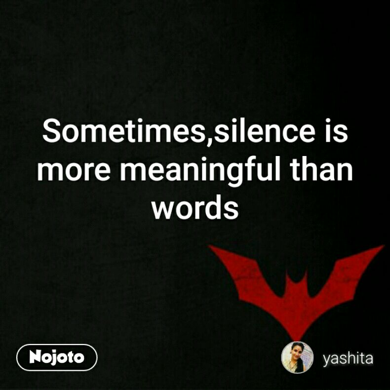 Sometimes,silence is more meaningful than words