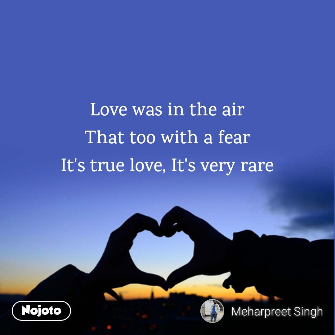 Love was in the air That too with a fear It's true love, It's very rare