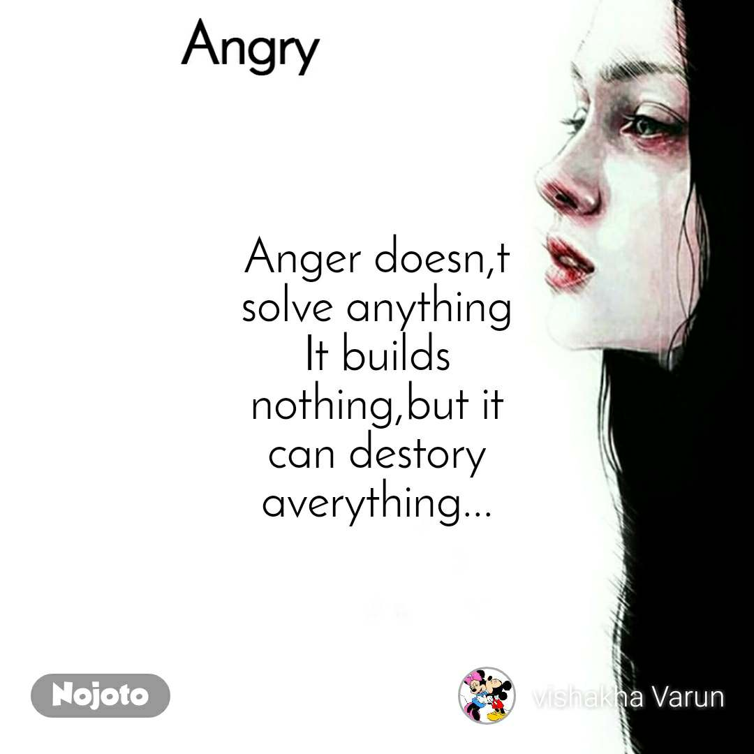 Angry Anger doesn,t solve anything It builds nothing,but it can destory averything...