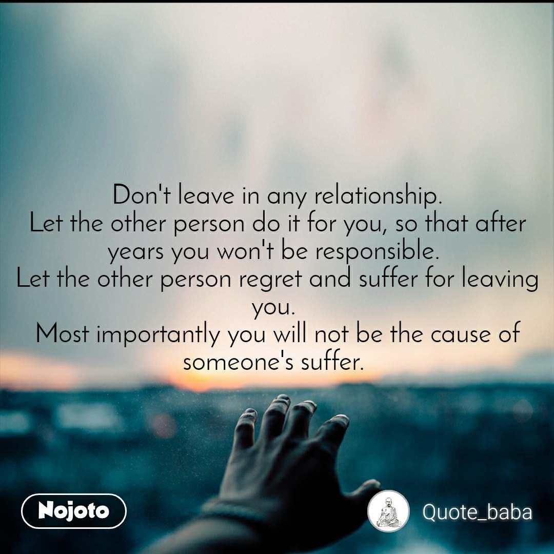 Don\'t leave in any relationship. Let the other per | English ...