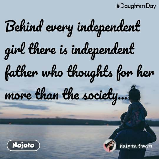 #DaughtersDay  Behind every independent girl there is independent  father who thoughts for her more than the society...