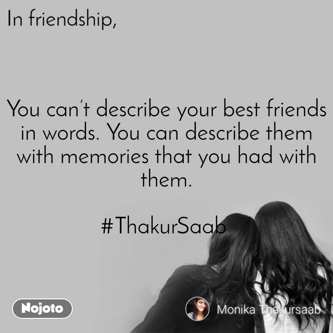 In friendship You can't describe your best friends in words. You can describe them with memories that you had with them.  #ThakurSaab