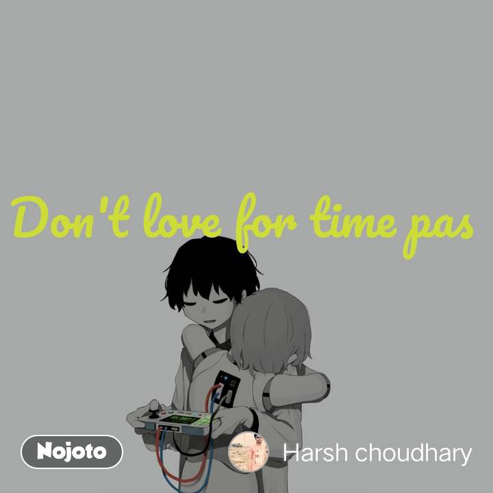 Don't love for time pas