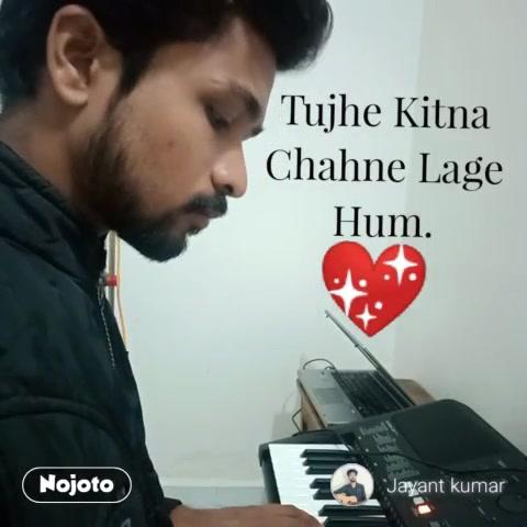 Tujhe Kitna Chahne Lage Hum. 💖