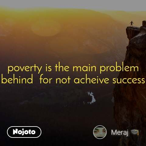 poverty is the main problem behind  for not acheive success