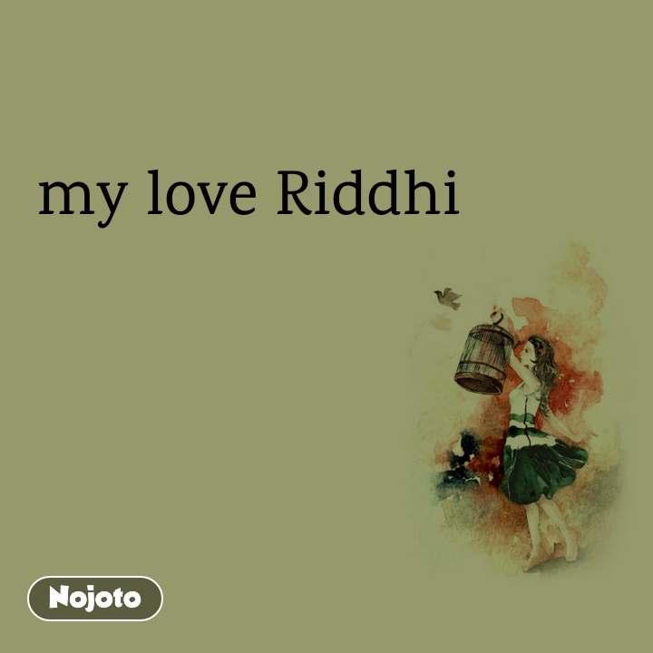 my love Riddhi
