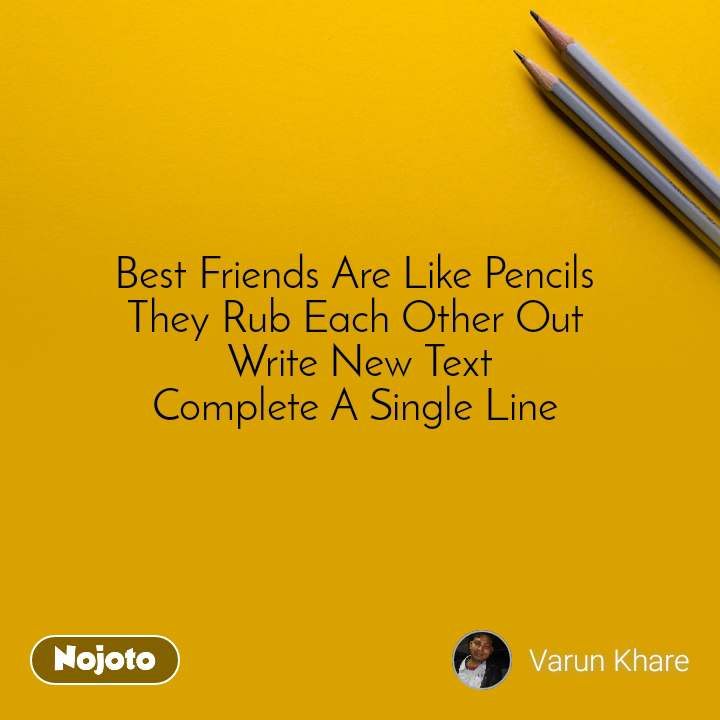 Best Friends Are Like Pencils  They Rub Each Other Out  Write New Text Complete A Single Line