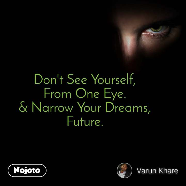 Don't See Yourself, From One Eye. & Narrow Your Dreams, Future.