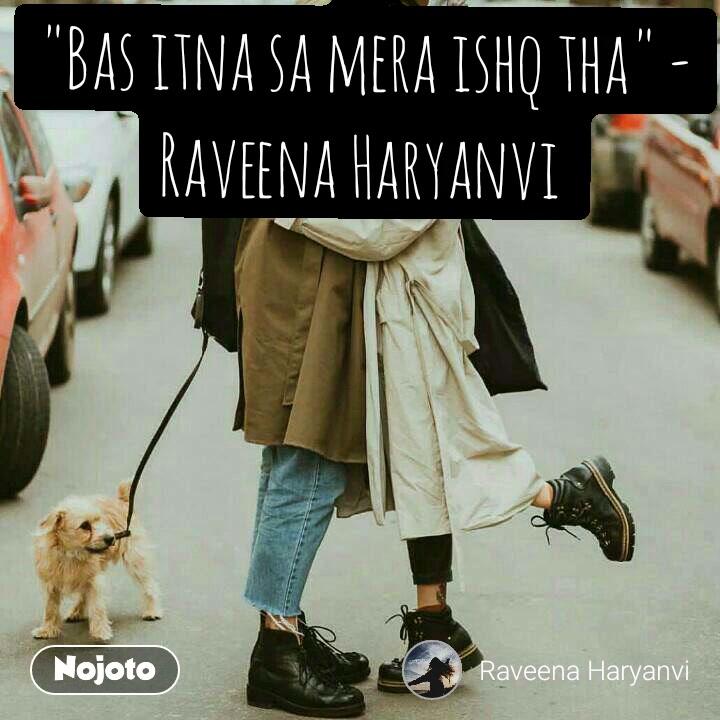 """""""Bas itna sa mera ishq tha"""" - Raveena Haryanvi"""