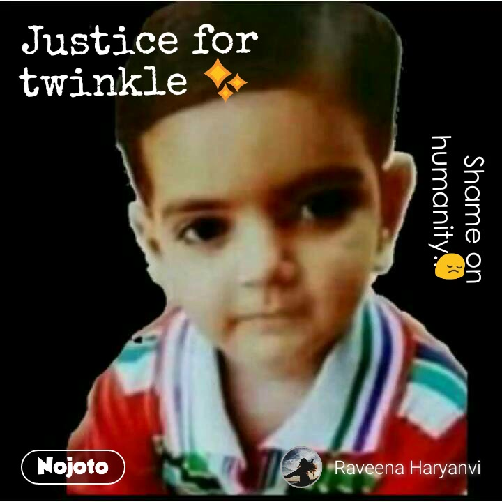 Justice for twinkle ✨  Shame on humanity.. 😔