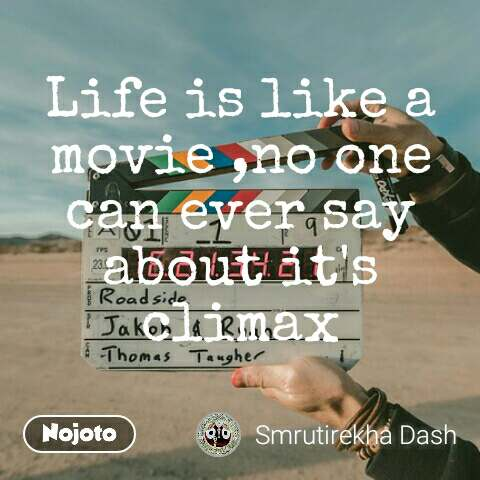 Life is like a movie ,no one can ever say about it's climax