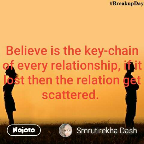 Believe is the key-chain of every relationship, if it lost then the relation get scattered.  #NojotoQuote